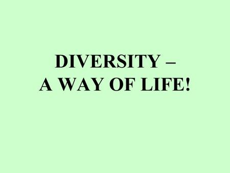 DIVERSITY – A WAY OF LIFE!. GROUP MEMBERS Lilian: Language and culture, gender and jobs Tanja: Linguistic and biodiversity Sofie: Comparing proverbs in.