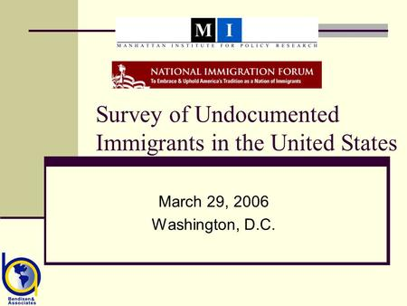 Survey of Undocumented Immigrants in the United States March 29, 2006 Washington, D.C.
