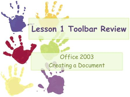 Lesson 1 Toolbar Review Office 2003 Creating a Document.