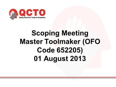 Scoping Meeting Master Toolmaker (OFO Code 652205) 01 August 2013.