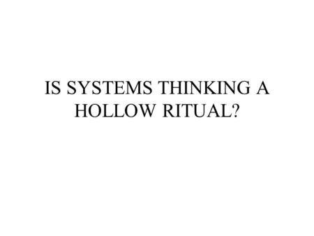 IS SYSTEMS THINKING A HOLLOW RITUAL?. The Leader's New Work: Building Learning Organizations Peter Senge Current Management System –Let the leadership.