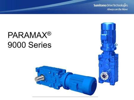 PARAMAX ® 9000 Series. The next generation speed reducer PARAMAX 9000 Features Parallel and right-angle configurations Solid and hollow shaft options.