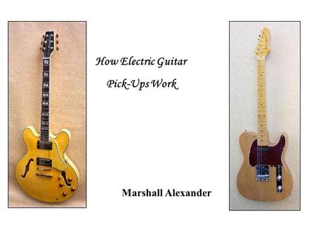 How Electric Guitar Pick-Ups Work Marshall Alexander.