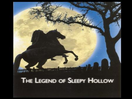 "Setting: Sleepy Hollow, Tarry Town. ""A drowsy, dreamy influence seems to hang over the land, and to pervade the very atmosphere. Some say that the."
