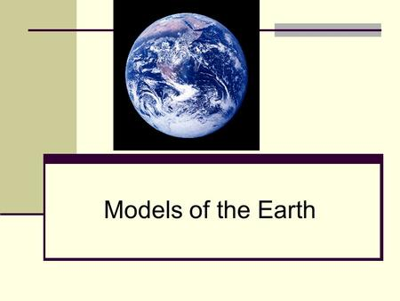 Models of the Earth. Models in Science Making models of things in Science can be thought of as the Art of constructing models which approximate the.