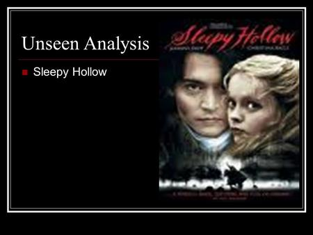 "Unseen Analysis Sleepy Hollow. Genre - Horror Black – connotations of death/fear Red – connotations of blood/danger Tagline ""Heads will roll"" is in."