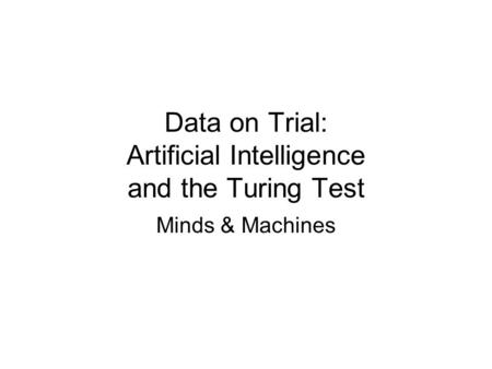 Data on Trial: Artificial Intelligence and the Turing Test Minds & Machines.