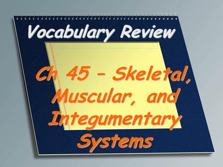 Ch 45 – Skeletal, Muscular, and Integumentary Systems