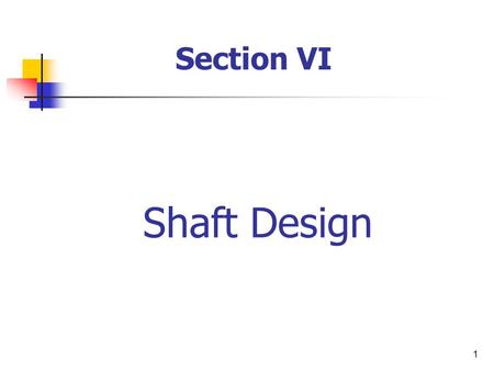 Section VI Shaft Design.
