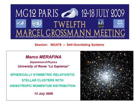 Session: MGAT9 – Self-Gravitating Systems SPHERICALLY SYMMETRIC RELATIVISTIC STELLAR CLUSTERS WITH ANISOTROPIC MOMENTUM DISTRIBUTION Marco MERAFINA Department.