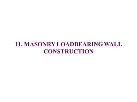 11. MASONRY LOADBEARING WALL CONSTRUCTION