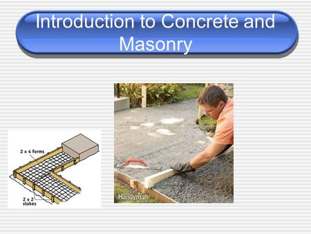 Introduction to Concrete and Masonry. Next Generation Science/Common Core Standards Addressed! CCSS.ELALiteracy.RST.9 ‐ 10.3 Follow precisely a complex.
