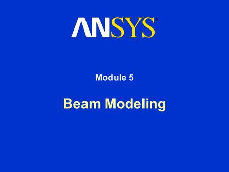 Beam Modeling Module 5. Training Manual October 30, 2001 Inventory #001571 5-2 5. Beam Modeling Beam elements are line elements used to create a one-