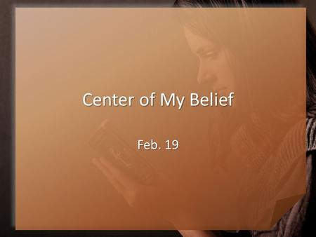Center of My Belief Feb. 19. Think About It Decide whether these quotes are In the Bible or Not in the Bible Decide whether these quotes are In the Bible.