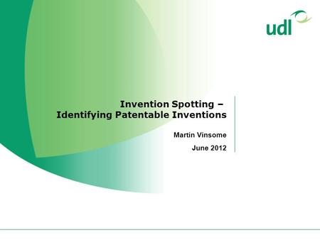 Invention Spotting – Identifying Patentable Inventions Martin Vinsome June 2012.