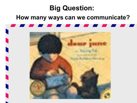 Big Question: How many ways can we communicate?