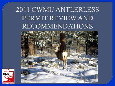 2011 CWMU ANTLERLESS PERMIT REVIEW AND RECOMMENDATIONS.