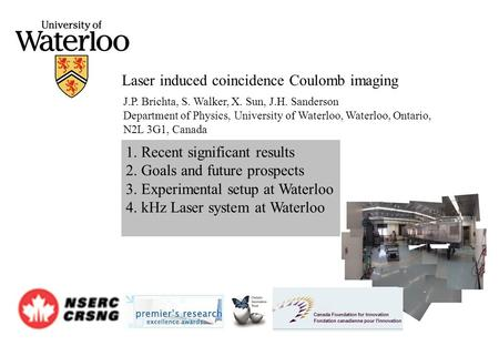 J.P. Brichta, S. Walker, X. Sun, J.H. Sanderson Department of Physics, University of Waterloo, Waterloo, Ontario, N2L 3G1, Canada Laser induced coincidence.