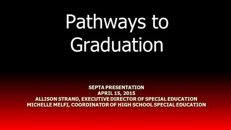 SEPTA PRESENTATION APRIL 15, 2015 ALLISON STRAND, EXECUTIVE DIRECTOR OF SPECIAL EDUCATION MICHELLE MELFI, COORDINATOR OF HIGH SCHOOL SPECIAL EDUCATION.