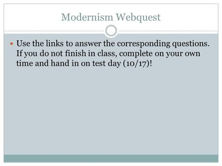 Modernism Webquest Use the links to answer the corresponding questions. If you do not finish in class, complete on your own time and hand in on test day.