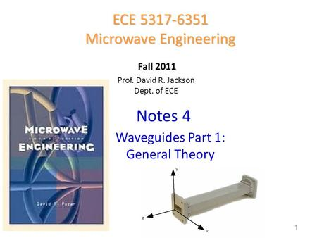 1 Prof. David R. Jackson Dept. of ECE Notes 4 ECE 5317-6351 Microwave Engineering Fall 2011 Waveguides Part 1: General Theory.