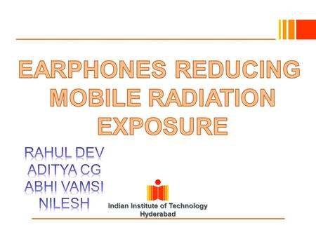 Indian Institute of Technology Hyderabad. Objective of the Project  Objective of the project is to device earphones which reduce the exposure of humans.