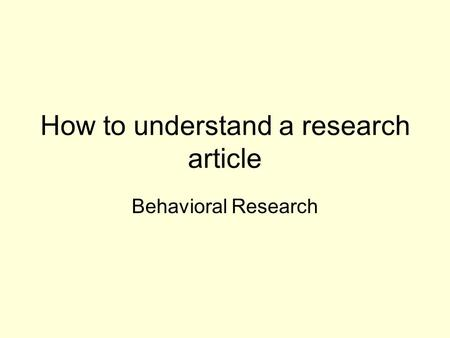 How to understand a research article Behavioral Research.