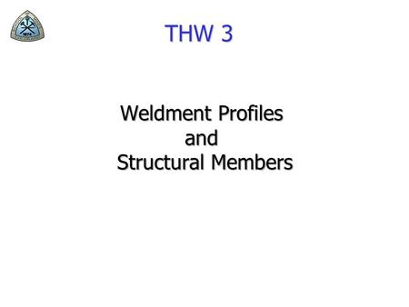 THW 3 Weldment Profiles and Structural Members Structural Members.