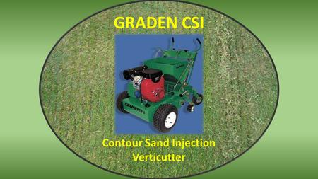 GRADEN CSI Contour Sand Injection Verticutter. USGA recommend 20% removal of thatch each year… …and this is why?