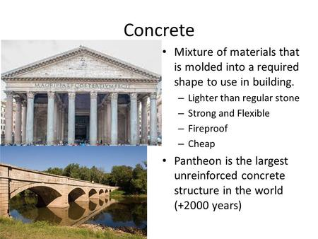 Concrete Mixture of materials that is molded into a required shape to use in building. – Lighter than regular stone – Strong and Flexible – Fireproof –