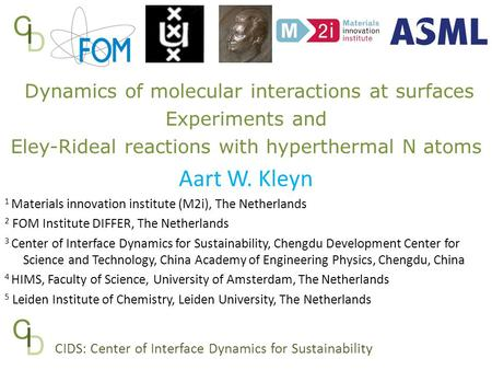 D C I CIDS: Center of Interface Dynamics for Sustainability D C I Dynamics of molecular interactions at surfaces Experiments and Eley-Rideal reactions.