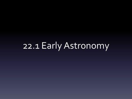 22.1 Early Astronomy.