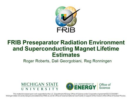 This material is based upon work supported by the U.S. Department of Energy Office of Science under Cooperative Agreement DE-SC0000661. Michigan State.