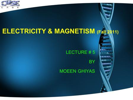 ELECTRICITY & MAGNETISM (Fall 2011) LECTURE # 5 BY MOEEN GHIYAS.