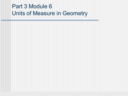 Part 3 Module 6 Units of Measure in Geometry. Linear Measure Linear measure is the measure of distance. For instance, lengths, heights, and widths of.