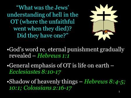 "1 ""What was the Jews' understanding of hell in the OT (where the unfaithful went when they died)? Did they have one?"" God's word re. eternal punishment."