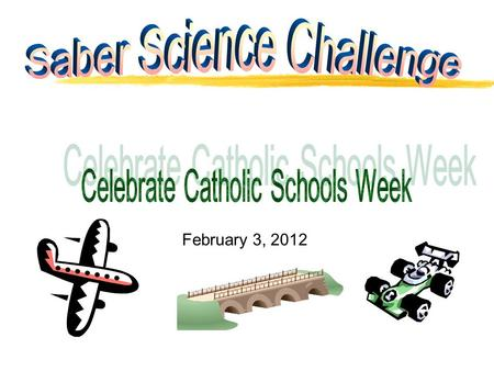 "February 3, 2012. zYou are invited to participate in the annual ""Saber Science Challenge."" z You may participate in your choice of 8 events. zThe competitions."