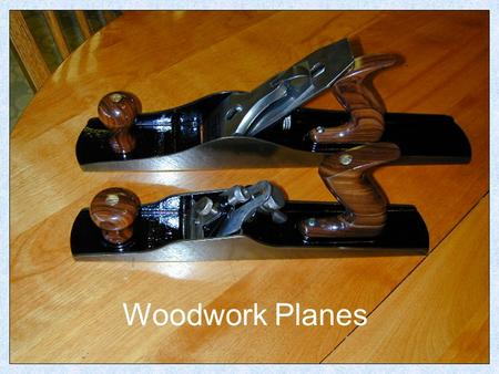 Woodwork Planes. Plane Parts Smoothing Plane The Smoothing Plane is generally used for fine finishing and planning wide flat boards (like table tops)