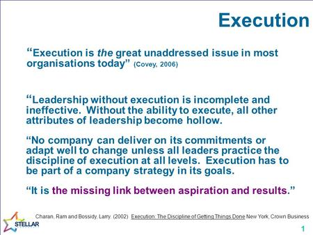 "1 Execution "" Leadership without execution is incomplete and ineffective. Without the ability to execute, all other attributes of leadership become hollow."