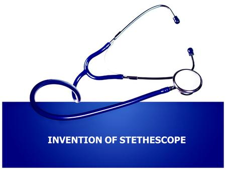 INVENTION OF STETHESCOPE. Introduction The stethoscope (from Greek στηθοσκό π ιο, of στήθος, stéthos - chest and σκο π ή, skopé - examination) is an acoustic.