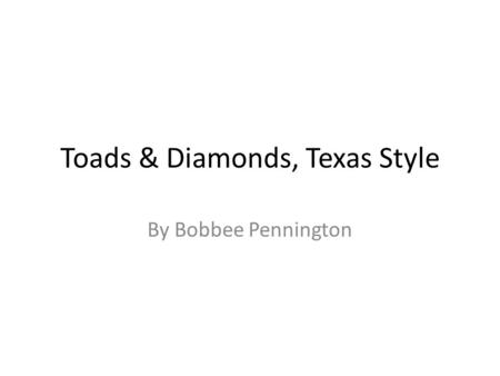 Toads & Diamonds, Texas Style By Bobbee Pennington.