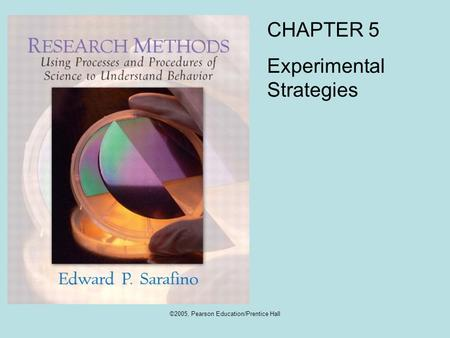 ©2005, Pearson Education/Prentice Hall CHAPTER 5 Experimental Strategies.