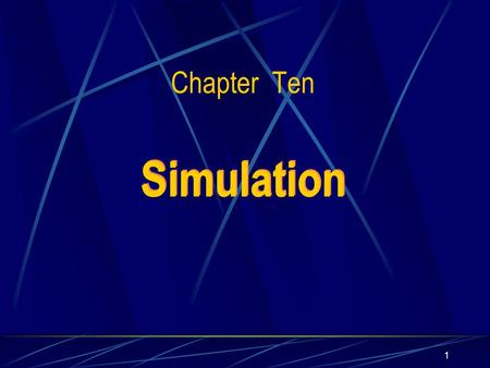 1 Simulation Chapter Ten. 2 13.1 Overview of Simulation When do we prefer to develop simulation model over an analytic model? When not all the underlying.