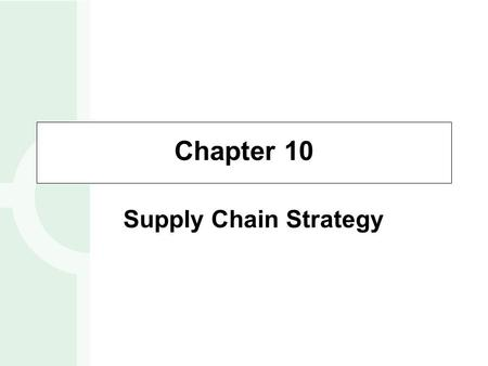 Chapter 10 Supply Chain Strategy.