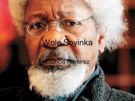 Wole Soyinka Francis Ramirez. Childhood and Education Born on July 13, 1934 in Abeokuta, Western Nigeria Soyinka family practiced both Anglican Christianity.