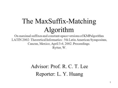 1 The MaxSuffix-Matching Algorithm On maximal suffixes and constant-space versions of KMPalgorithm LATIN 2002: Theoretical Informatics : 5th Latin American.