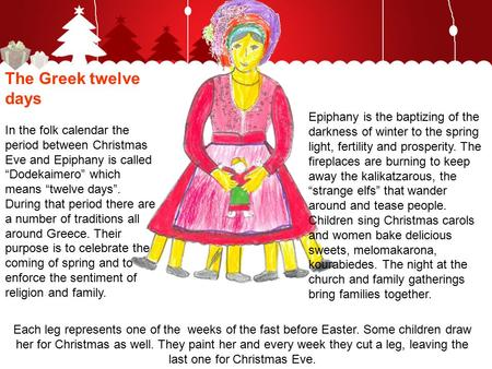 "The Greek twelve days In the folk calendar the period between Christmas Eve and Epiphany is called ""Dodekaimero"" which means ""twelve days"". During that."
