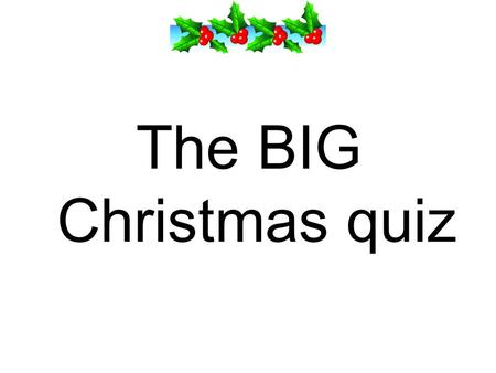 The BIG Christmas quiz. Where was Mary from? 1.New York 2.Jerusalem 3.Nazareth 4.Bethlehem.