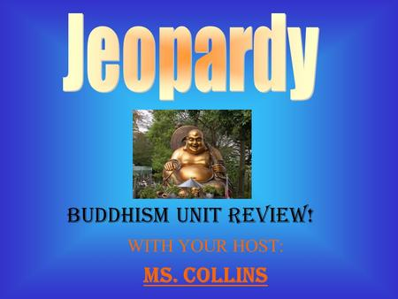 WITH YOUR HOST: Ms. Collins Buddhism Unit Review!