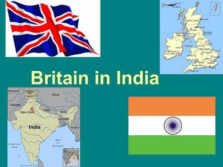 Britain in India. India Value of India India provided Britain with a new market to sell their goods. 300 million people lived in India which allowed.